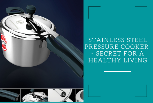 Stainless Steel Pressure Cooker - Secret For a Healthy Living
