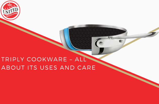 TRIPLY COOKWARE – ALL ABOUT ITS USES AND CARE