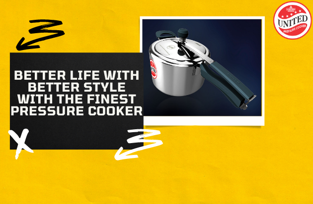 Better Life with Better Style With The Finest Pressure Cooker